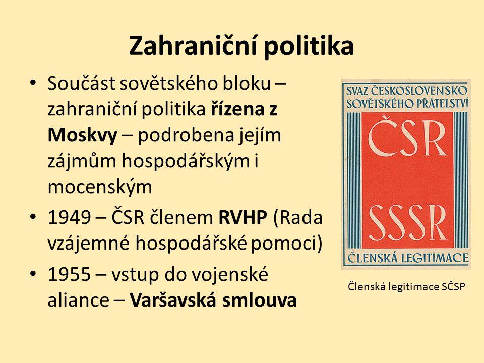 Zahraniční politika Součást sovětského bloku – zahraniční politika řízena z Moskvy – podrobena jejím zájmům hospodářským i mocenským 1949 – ČSR členem