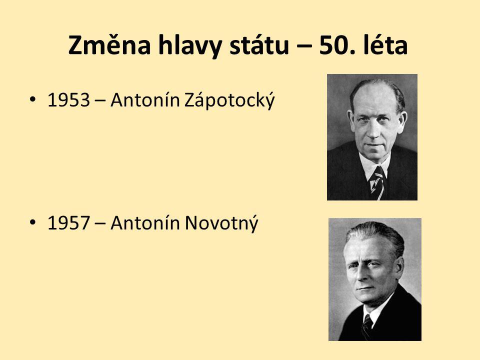 Změna hlavy státu – 50. léta 1953 – Antonín Zápotocký 1957 – Antonín Novotný