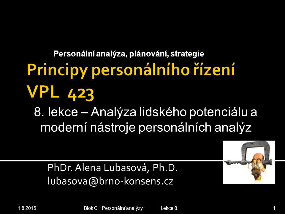 PhDr. Alena Lubasová, Ph.D. lubasova@brno-konsens.cz 1.8.2015 Blok C - Personální analýzy Lekce 8. 1 Personální analýza, plánování, strategie 8. lekce