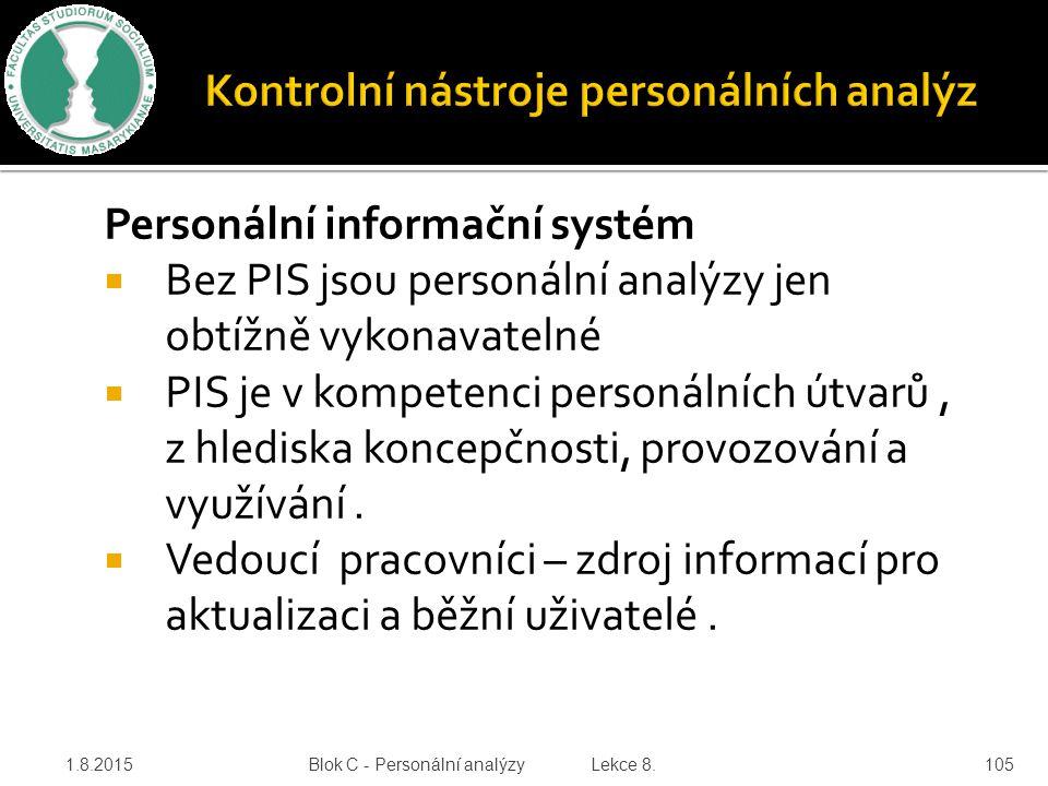 Personální informační systém  Bez PIS jsou personální analýzy jen obtížně vykonavatelné  PIS je v kompetenci personálních útvarů, z hlediska koncepč