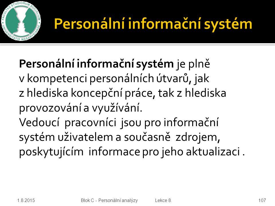 Personální informační systém je plně v kompetenci personálních útvarů, jak z hlediska koncepční práce, tak z hlediska provozování a využívání. Vedoucí