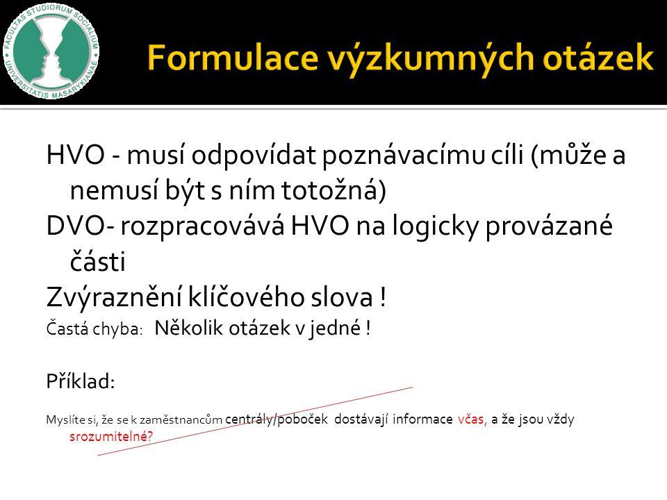 HVO - musí odpovídat poznávacímu cíli (může a nemusí být s ním totožná) DVO- rozpracovává HVO na logicky provázané části Zvýraznění klíčového slova !