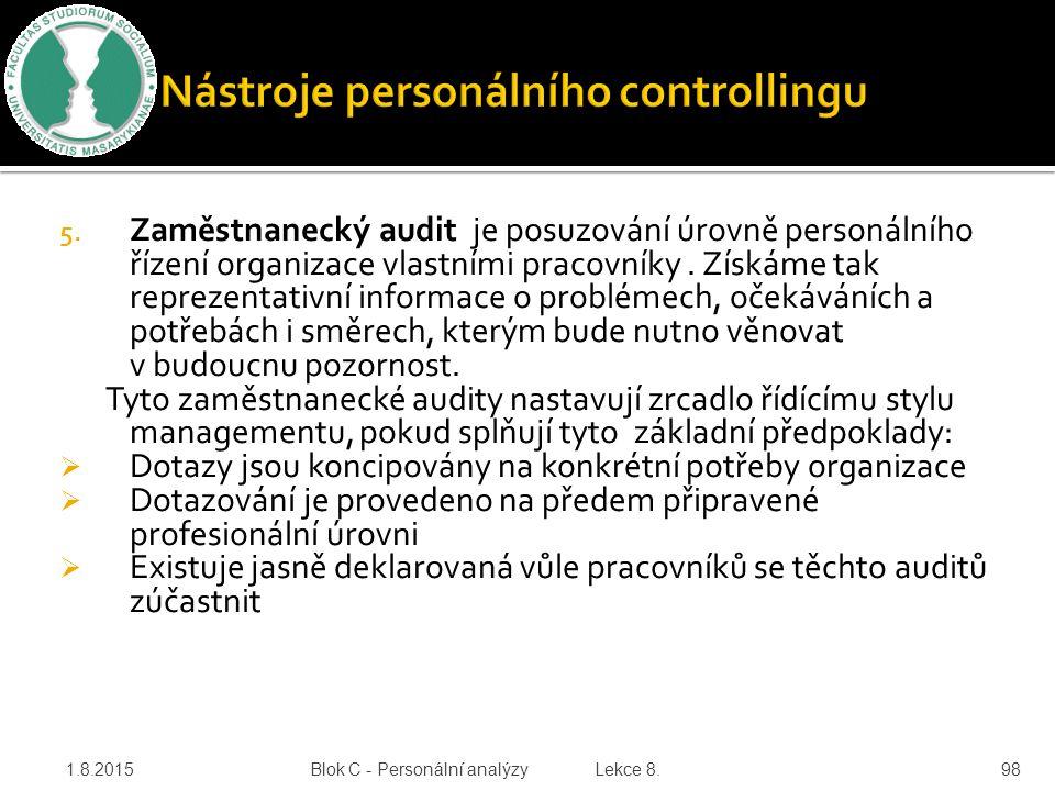 5. Zaměstnanecký audit je posuzování úrovně personálního řízení organizace vlastními pracovníky. Získáme tak reprezentativní informace o problémech, o