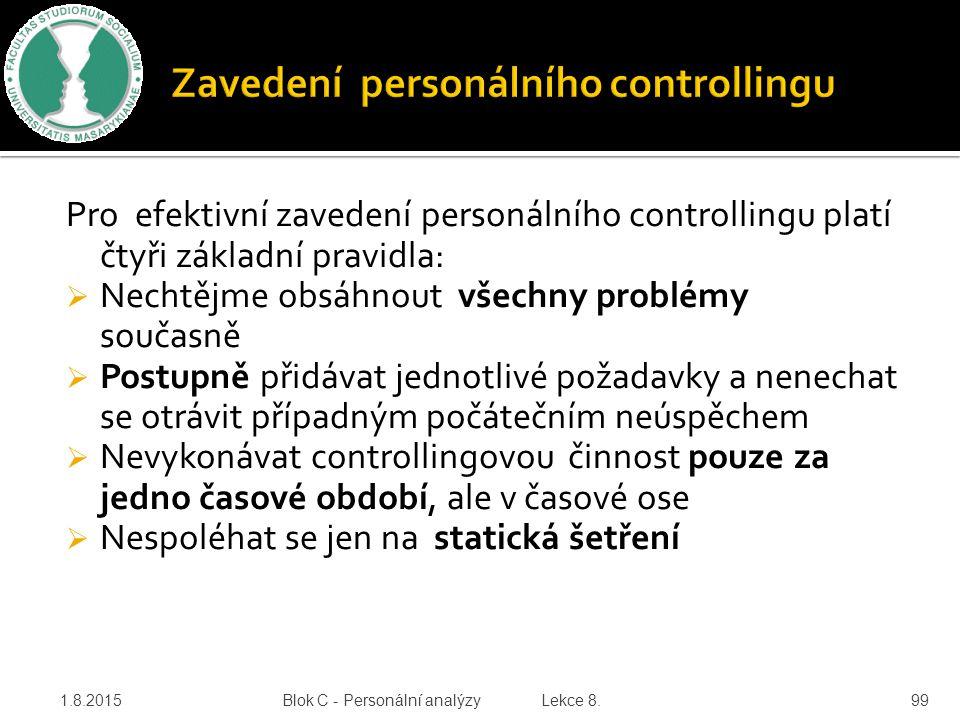 Pro efektivní zavedení personálního controllingu platí čtyři základní pravidla:  Nechtějme obsáhnout všechny problémy současně  Postupně přidávat je