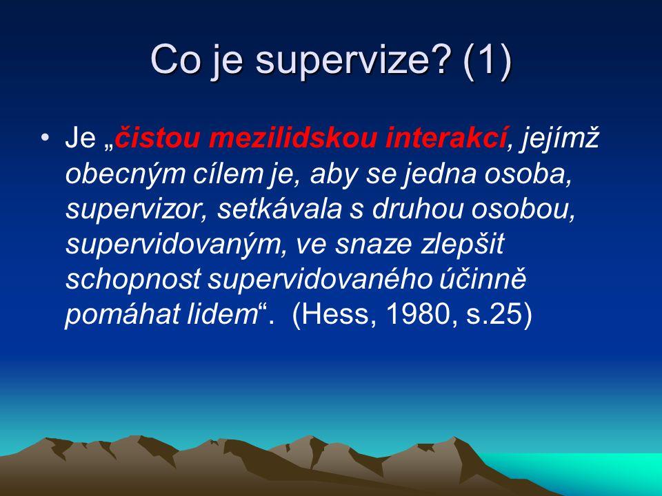 """Co je supervize? (1) Je """"čistou mezilidskou interakcí, jejímž obecným cílem je, aby se jedna osoba, supervizor, setkávala s druhou osobou, supervidova"""