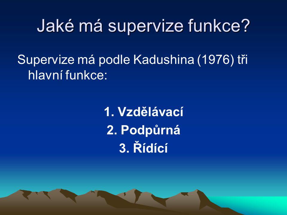 Jaké má supervize funkce? Supervize má podle Kadushina (1976) tři hlavní funkce: 1. Vzdělávací 2. Podpůrná 3. Řídící