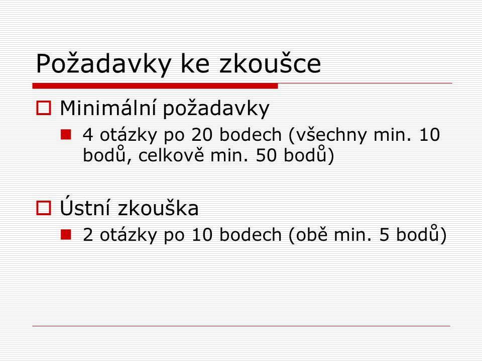 Požadavky ke zkoušce  Minimální požadavky 4 otázky po 20 bodech (všechny min. 10 bodů, celkově min. 50 bodů)  Ústní zkouška 2 otázky po 10 bodech (o