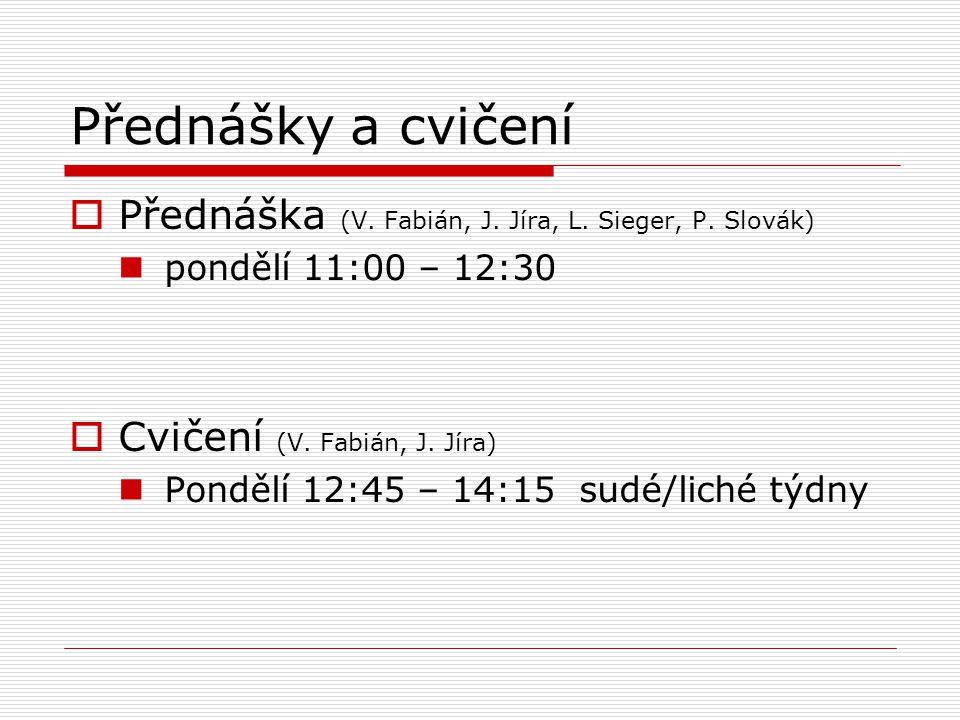Přednášky a cvičení  Přednáška (V. Fabián, J. Jíra, L. Sieger, P. Slovák) pondělí 11:00 – 12:30  Cvičení (V. Fabián, J. Jíra) Pondělí 12:45 – 14:15