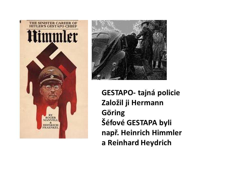 GESTAPO- tajná policie Založil ji Hermann Göring Šéfové GESTAPA byli např. Heinrich Himmler a Reinhard Heydrich