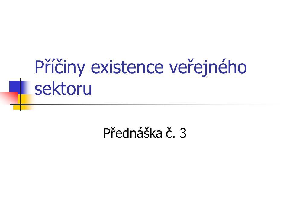 Příčiny existence veřejného sektoru Přednáška č. 3