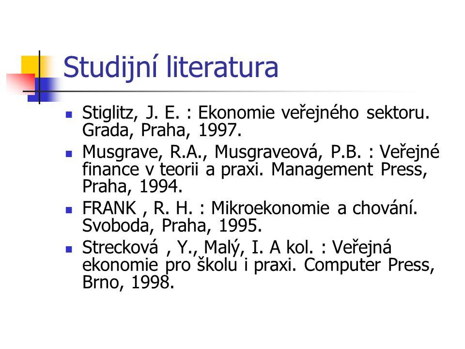 Studijní literatura Stiglitz, J. E. : Ekonomie veřejného sektoru. Grada, Praha, 1997. Musgrave, R.A., Musgraveová, P.B. : Veřejné finance v teorii a p