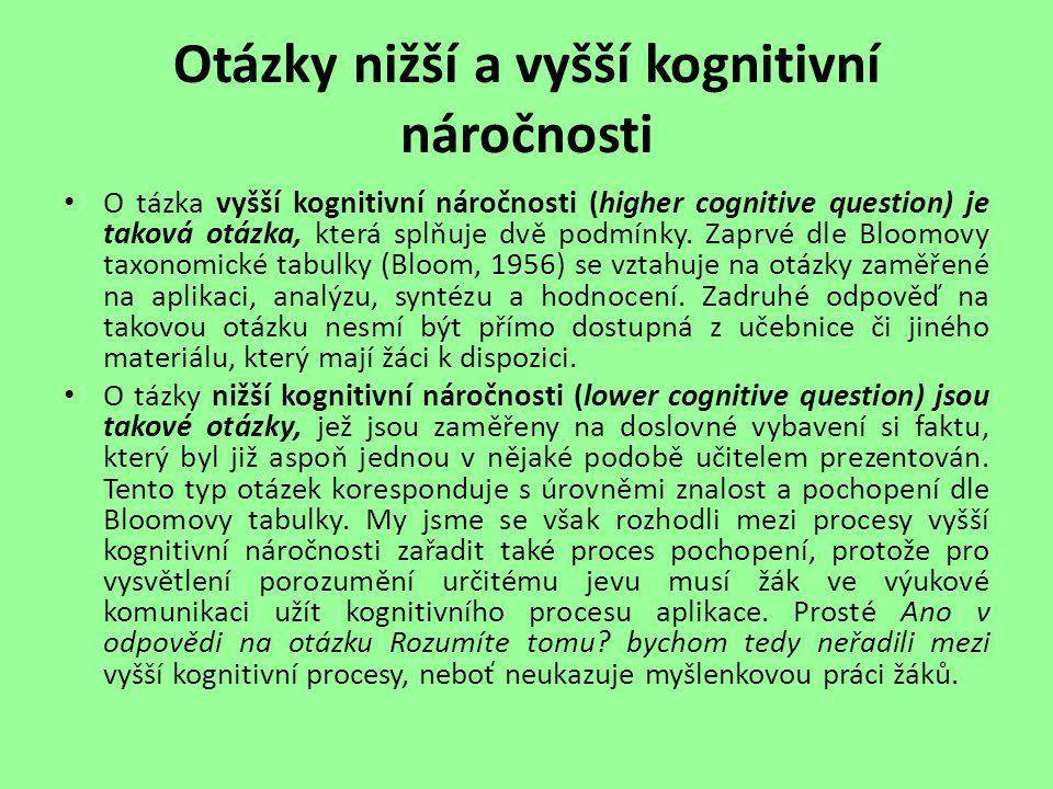 Otázky nižší a vyšší kognitivní náročnosti O tázka vyšší kognitivní náročnosti (higher cognitive question) je taková otázka, která splňuje dvě podmínk
