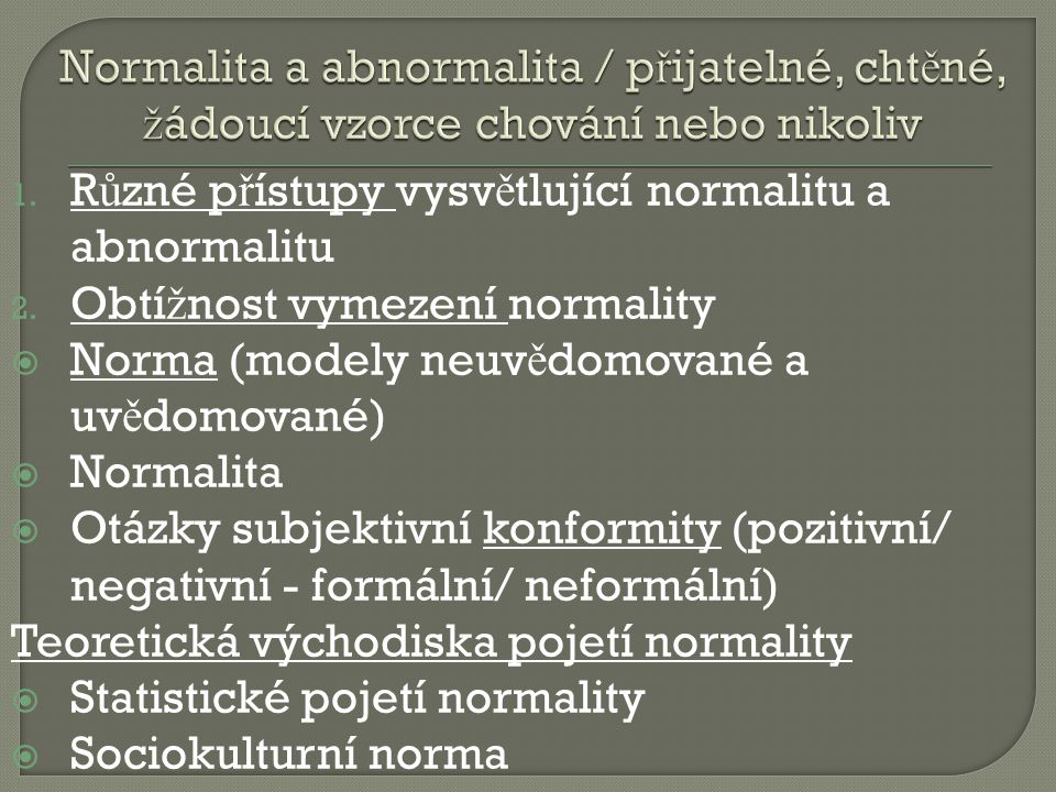 1. R ů zné p ř ístupy vysv ě tlující normalitu a abnormalitu 2.