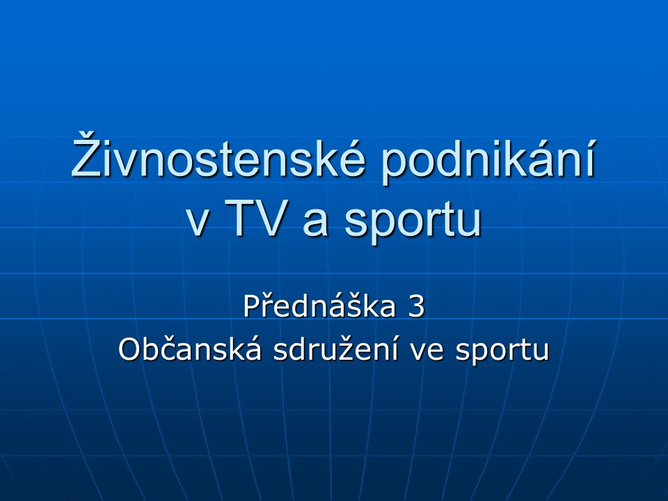 Živnostenské podnikání v TV a sportu Přednáška 3 Občanská sdružení ve sportu