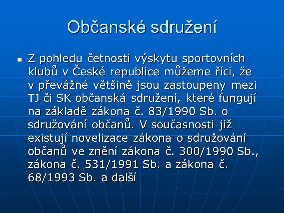 Občanské sdružení Z pohledu četnosti výskytu sportovních klubů v České republice můžeme říci, že v převážné většině jsou zastoupeny mezi TJ či SK obča
