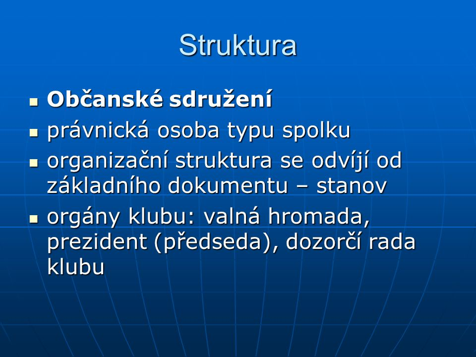Struktura Občanské sdružení Občanské sdružení právnická osoba typu spolku právnická osoba typu spolku organizační struktura se odvíjí od základního do