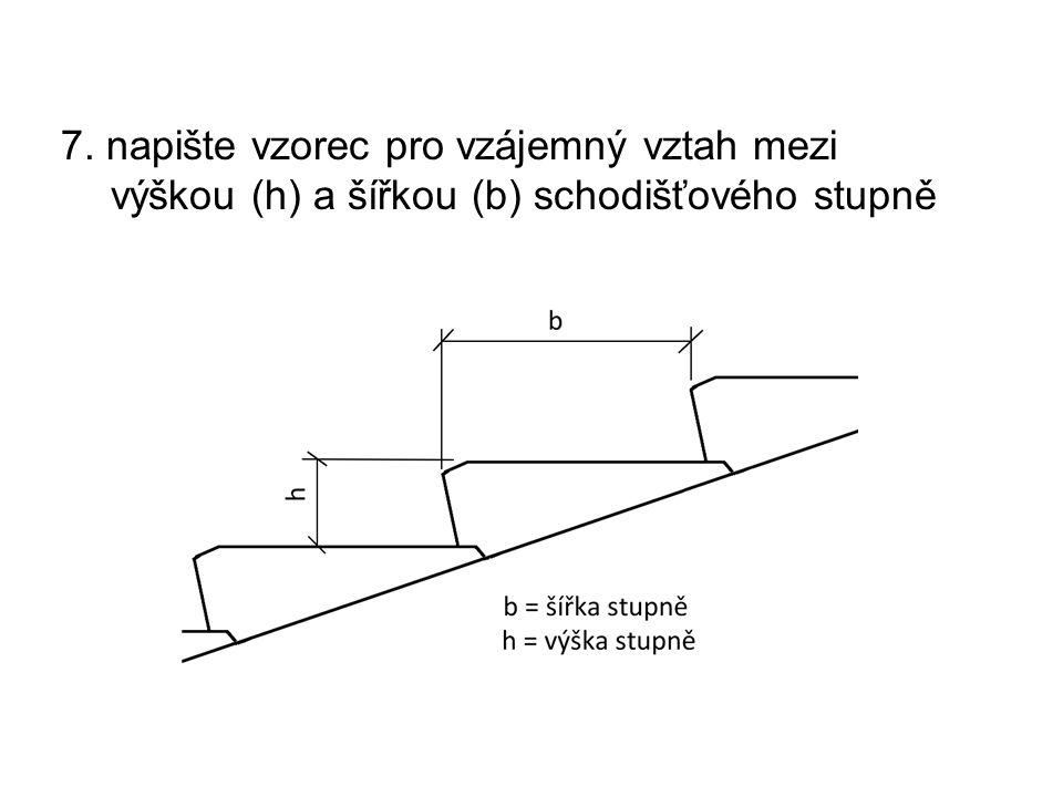 7. napište vzorec pro vzájemný vztah mezi výškou (h) a šířkou (b) schodišťového stupně