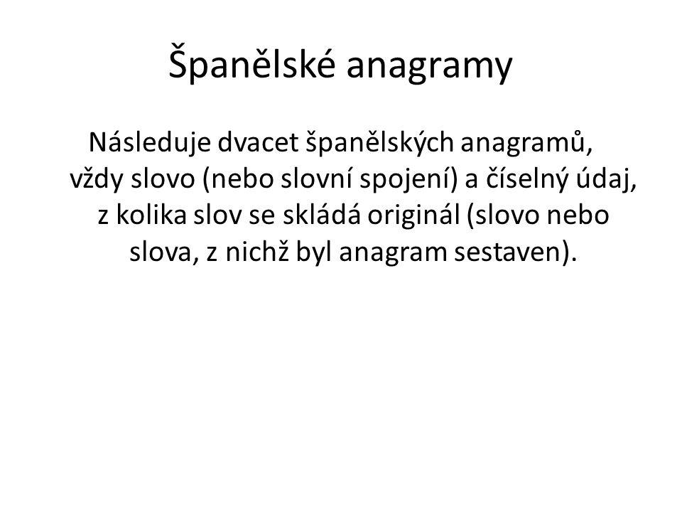 anagramy (A) anagram (počet slov originálu) yeti fez los yo (3) gente dos (2) vecinal o y (3) araña mana moña plan (4) espinaca del a (2) mesana la (2)