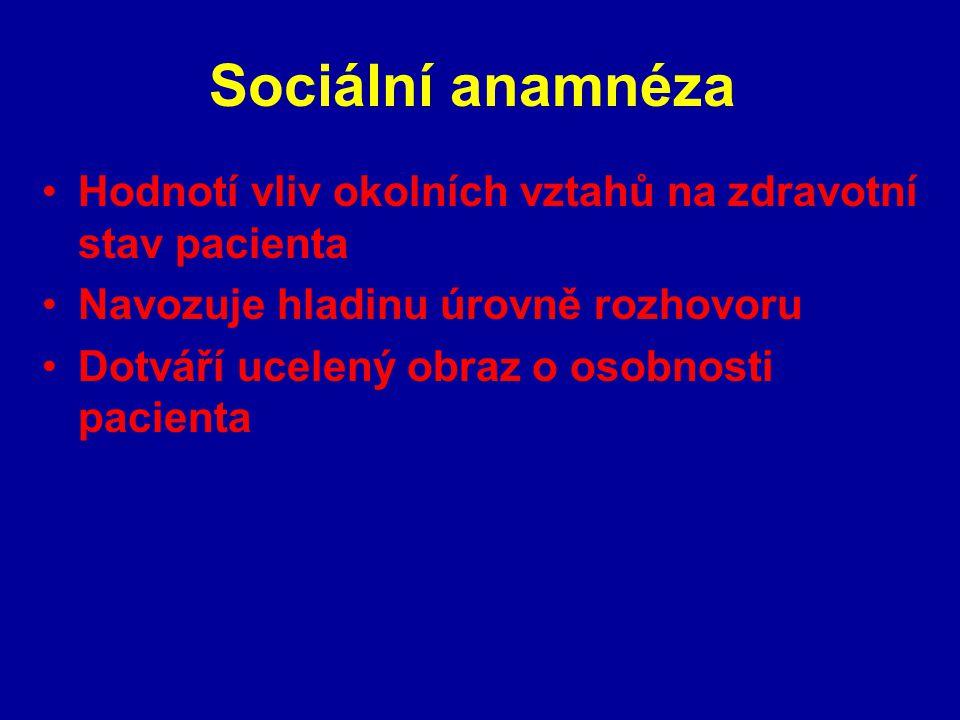 Sociální anamnéza Hodnotí vliv okolních vztahů na zdravotní stav pacienta Navozuje hladinu úrovně rozhovoru Dotváří ucelený obraz o osobnosti pacienta
