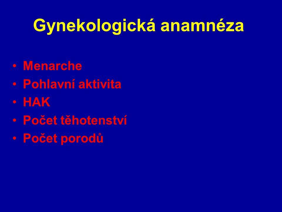 Gynekologická anamnéza Menarche Pohlavní aktivita HAK Počet těhotenství Počet porodů