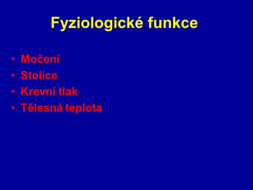 Fyziologické funkce Močení Stolice Krevní tlak Tělesná teplota