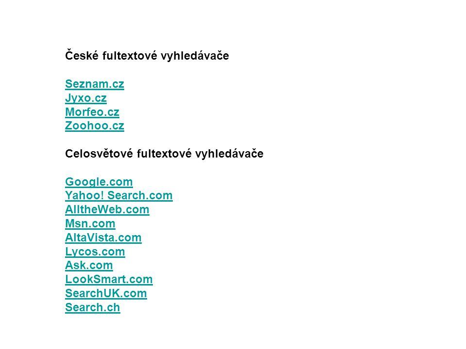 České fultextové vyhledávače Seznam.cz Jyxo.cz Morfeo.cz Zoohoo.cz Celosvětové fultextové vyhledávače Google.com Yahoo! Search.com AlltheWeb.com Msn.c