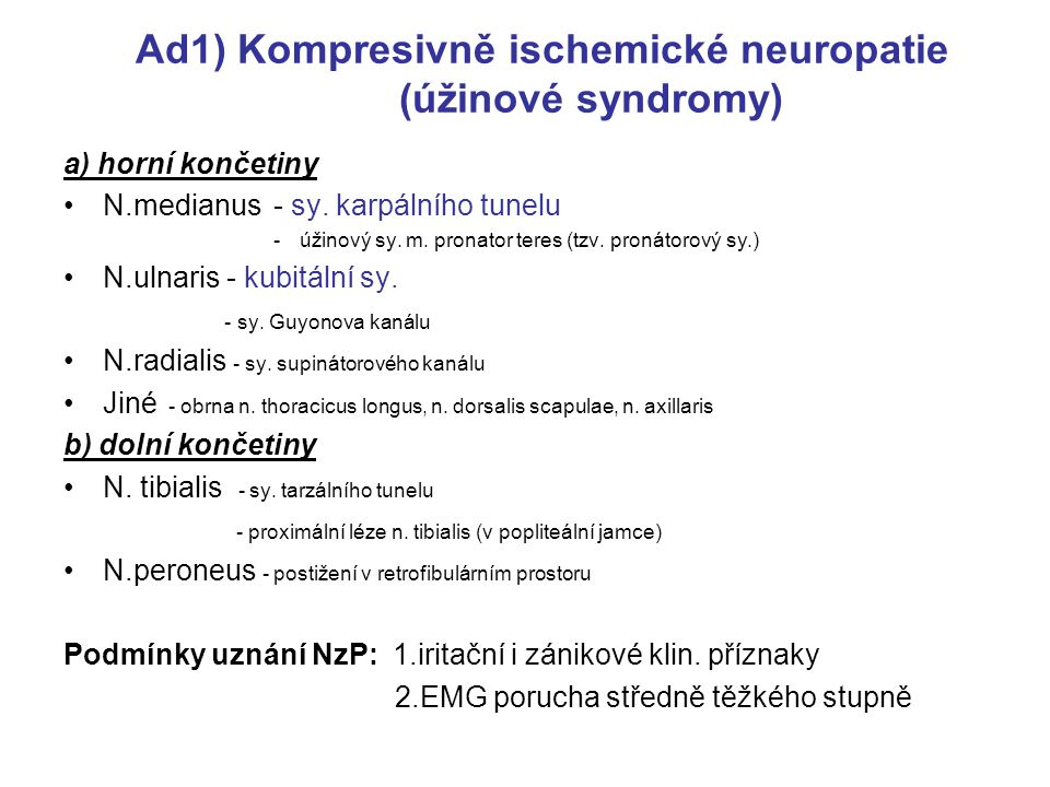 Ad1) Kompresivně ischemické neuropatie (úžinové syndromy) a) horní končetiny N.medianus- sy. karpálního tunelu -úžinový sy. m. pronator teres (tzv. pr