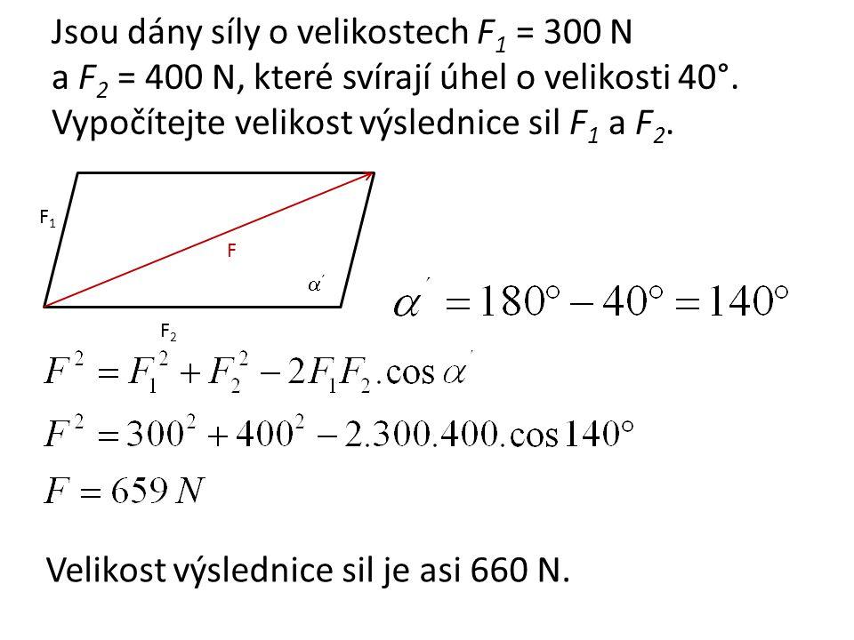 Jsou dány síly o velikostech F 1 = 300 N a F 2 = 400 N, které svírají úhel o velikosti 40°.