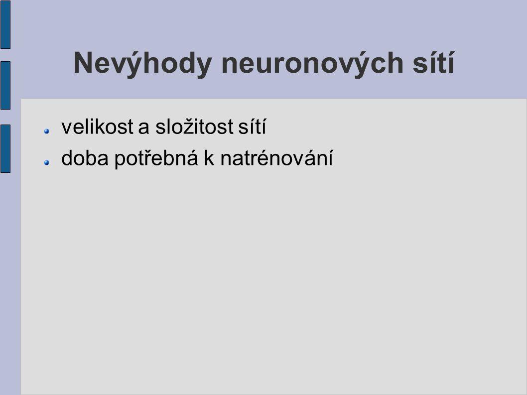 Nevýhody neuronových sítí velikost a složitost sítí doba potřebná k natrénování