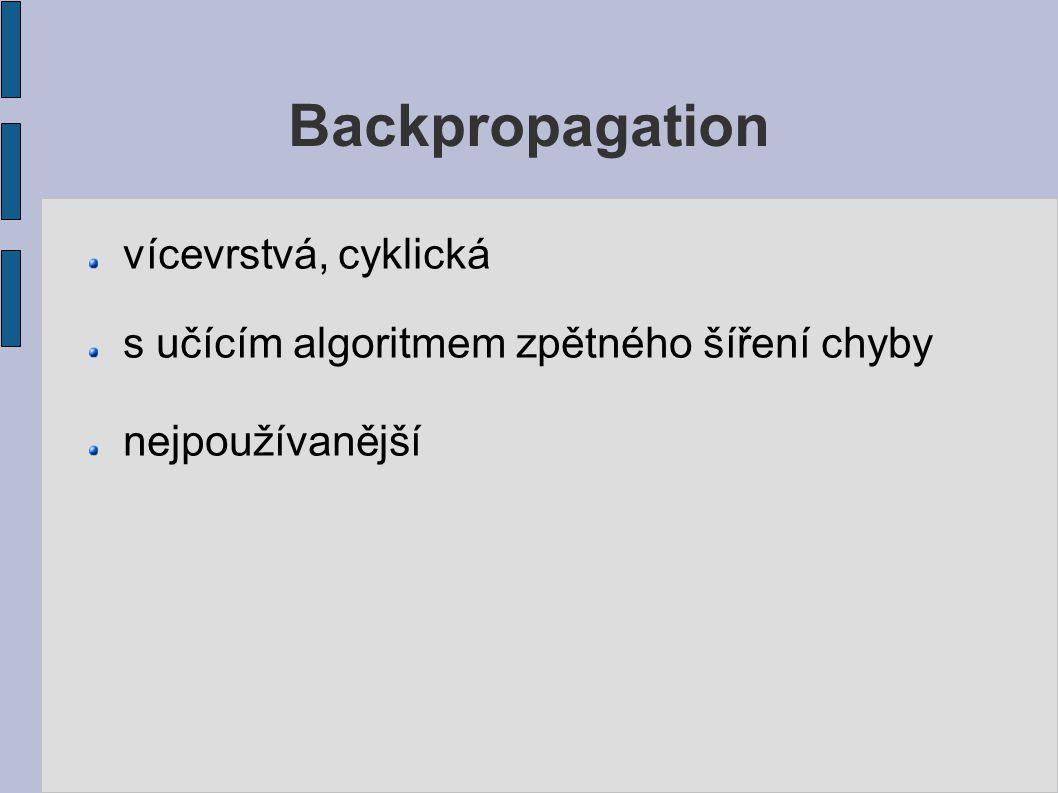 Backpropagation vícevrstvá, cyklická s učícím algoritmem zpětného šíření chyby nejpoužívanější