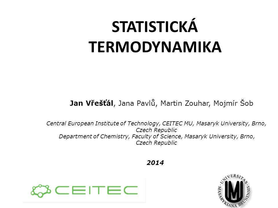 STATISTICKÁ TERMODYNAMIKA Jan Vřešťál, Jana Pavlů, Martin Zouhar, Mojmír Šob Central European Institute of Technology, CEITEC MU, Masaryk University,