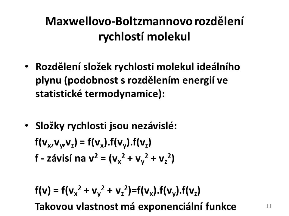 11 Maxwellovo-Boltzmannovo rozdělení rychlostí molekul Rozdělení složek rychlosti molekul ideálního plynu (podobnost s rozdělením energií ve statistic