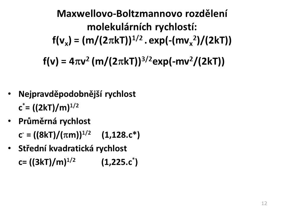 12 Maxwellovo-Boltzmannovo rozdělení molekulárních rychlostí: f(v x ) = (m/(2  kT)) 1/2. exp(-(mv x 2 )/(2kT)) f(v) = 4  v 2 (m/(2  kT)) 3/2 exp(-m