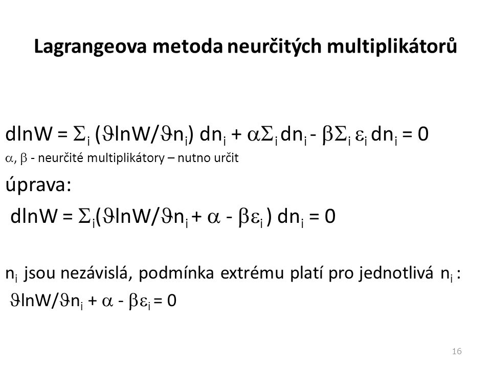 Lagrangeova metoda neurčitých multiplikátorů dlnW =  i ( lnW/ n i ) dn i +  i dn i -  i  i dn i = 0 ,  - neurčité multiplikátory – nutno určit