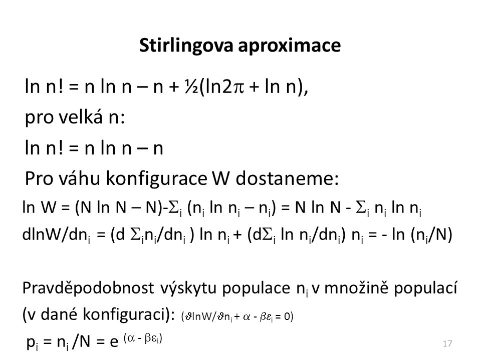 Stirlingova aproximace ln n! = n ln n – n + ½(ln2  + ln n), pro velká n: ln n! = n ln n – n Pro váhu konfigurace W dostaneme: ln W = (N ln N – N)- 