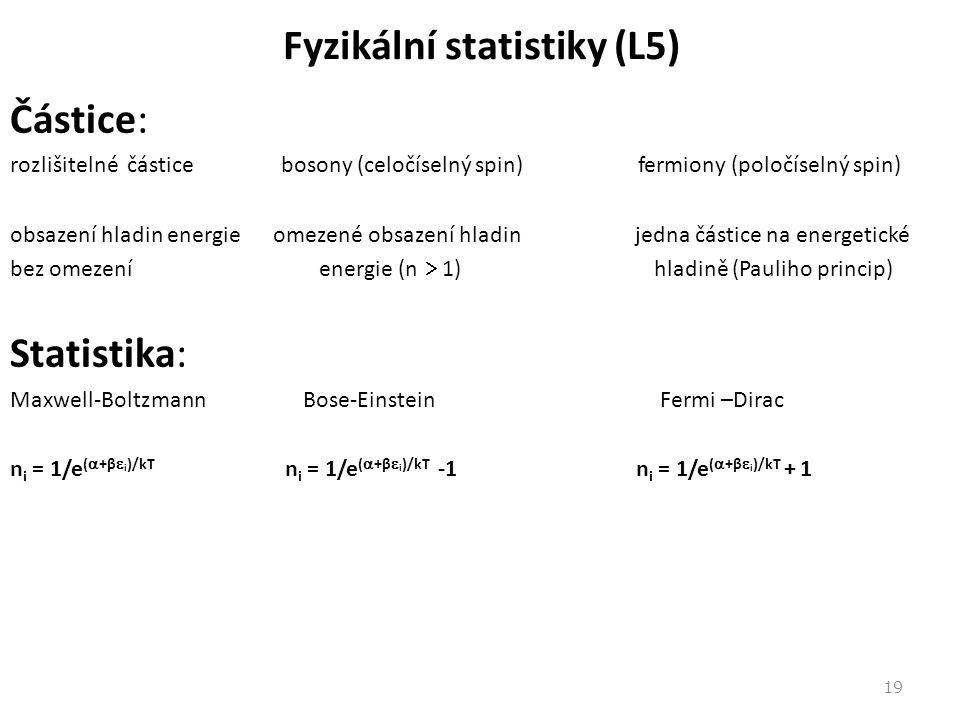 Fyzikální statistiky (L5) Částice: rozlišitelné částice bosony (celočíselný spin) fermiony (poločíselný spin) obsazení hladin energie omezené obsazení