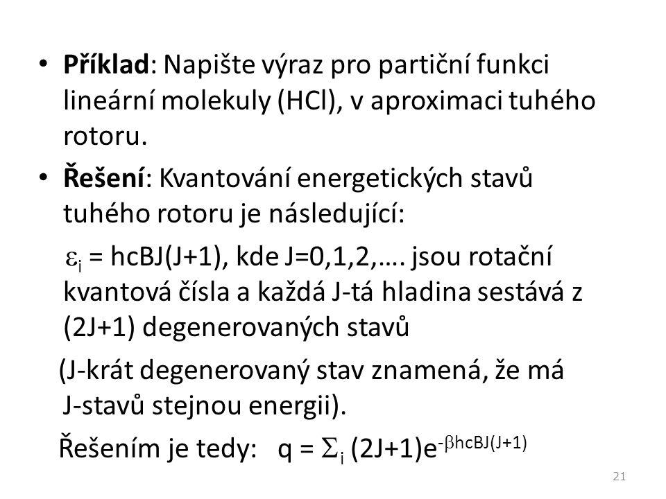 Příklad: Napište výraz pro partiční funkci lineární molekuly (HCl), v aproximaci tuhého rotoru. Řešení: Kvantování energetických stavů tuhého rotoru j