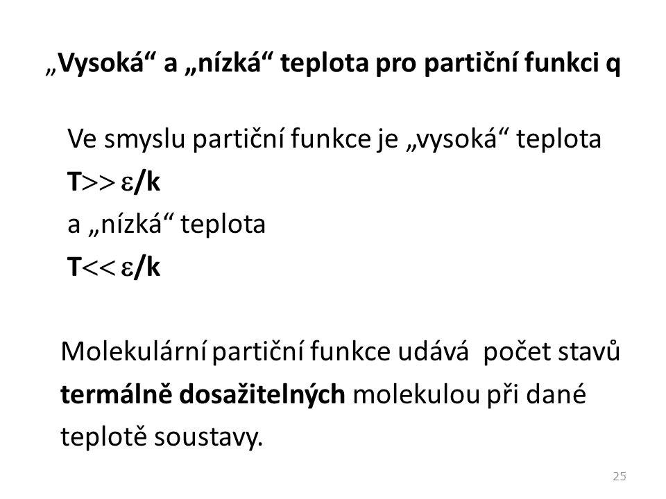 """""""Vysoká"""" a """"nízká"""" teplota pro partiční funkci q Ve smyslu partiční funkce je """"vysoká"""" teplota T   /k a """"nízká"""" teplota T   /k Molekulární parti"""