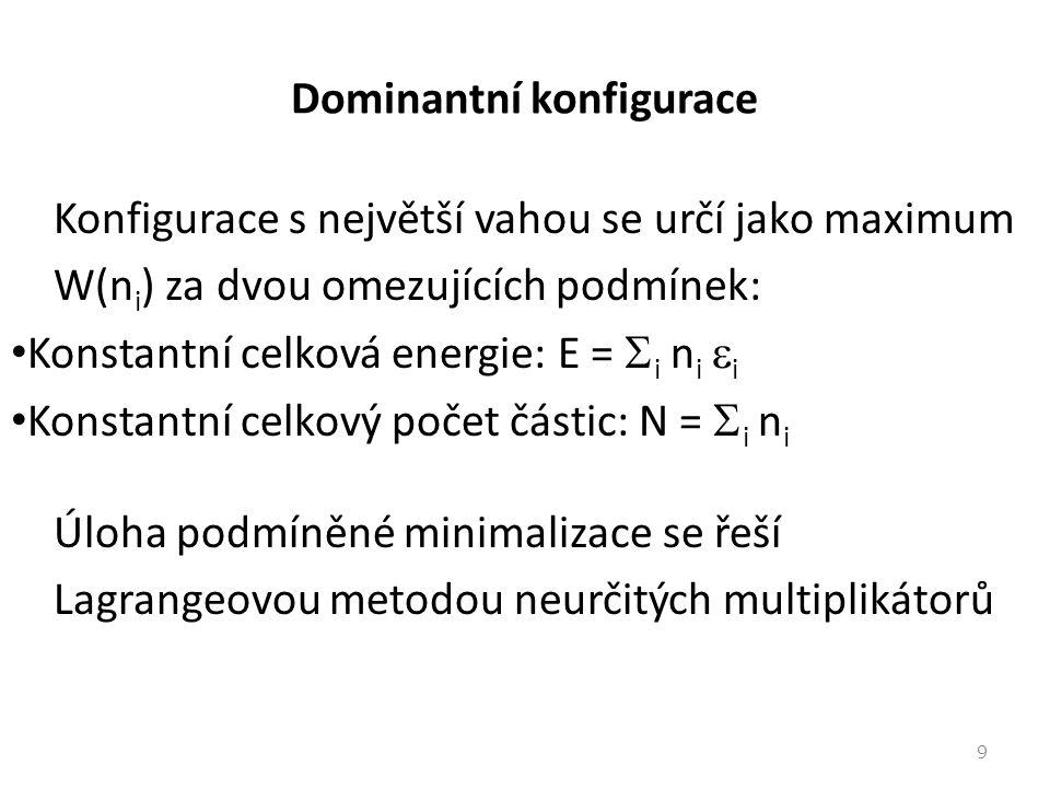 Dominantní konfigurace Konfigurace s největší vahou se určí jako maximum W(n i ) za dvou omezujících podmínek: Konstantní celková energie: E =  i n i