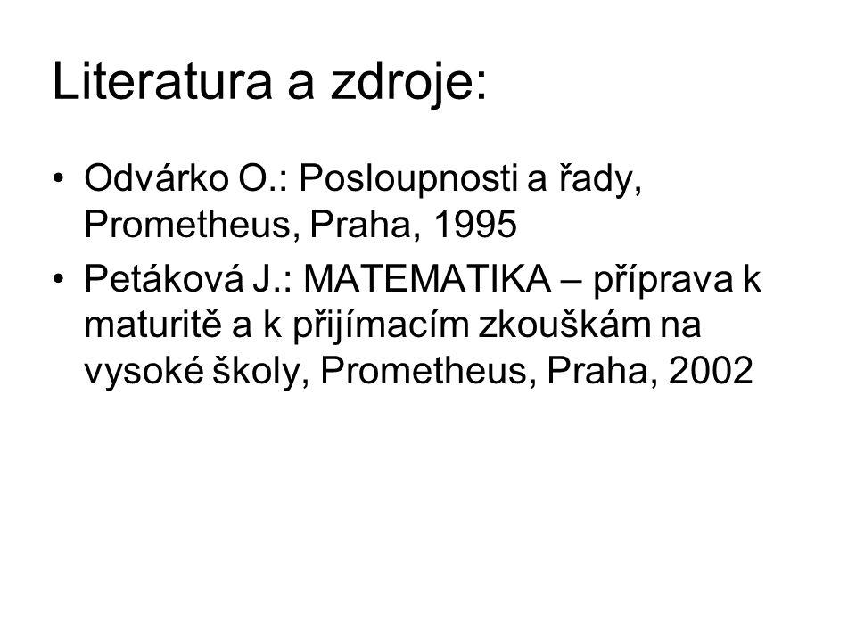 Literatura a zdroje: Odvárko O.: Posloupnosti a řady, Prometheus, Praha, 1995 Petáková J.: MATEMATIKA – příprava k maturitě a k přijímacím zkouškám na vysoké školy, Prometheus, Praha, 2002