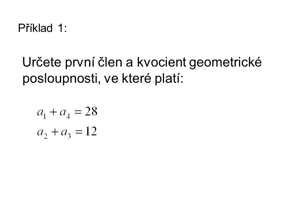 Příklad 1: Určete první člen a kvocient geometrické posloupnosti, ve které platí: