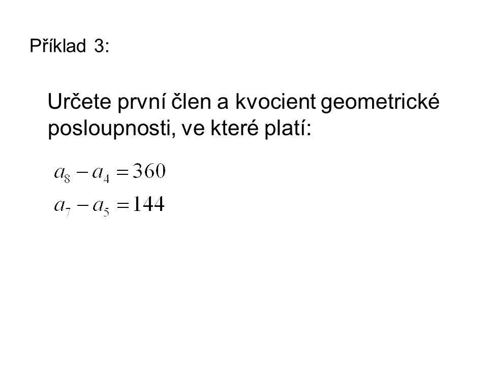 Příklad 3: Určete první člen a kvocient geometrické posloupnosti, ve které platí: