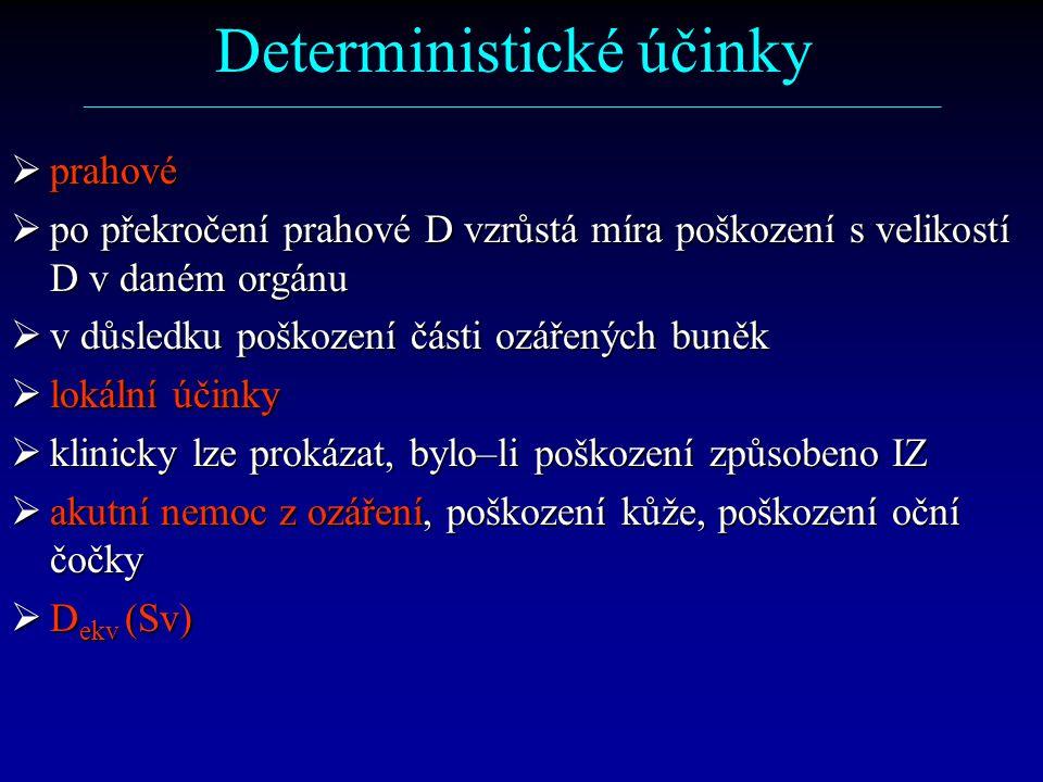  prahové  po překročení prahové D vzrůstá míra poškození s velikostí D v daném orgánu  v důsledku poškození části ozářených buněk  lokální účinky