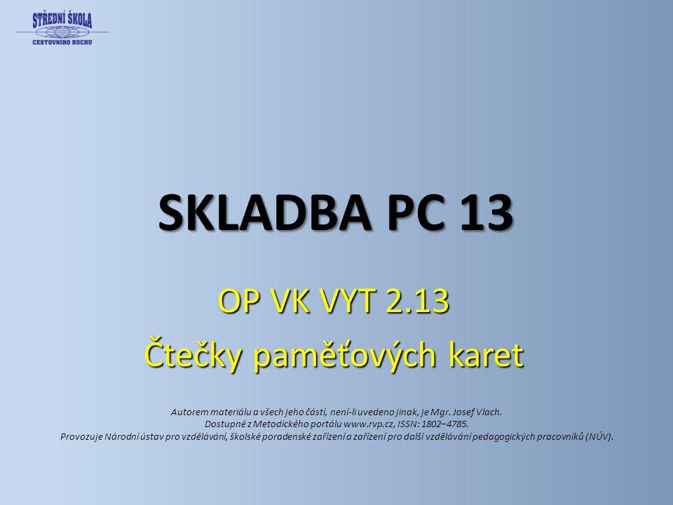 SKLADBA PC 13 OP VK VYT 2.13 Čtečky paměťových karet Autorem materiálu a všech jeho částí, není-li uvedeno jinak, je Mgr. Josef Vlach. Dostupné z Meto