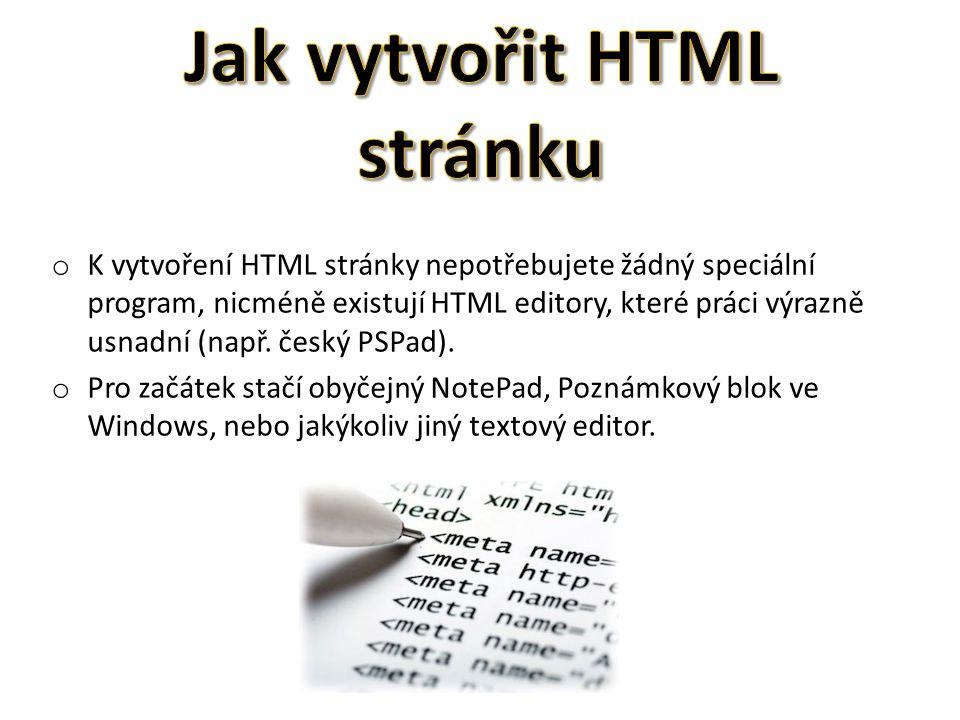 o K vytvoření HTML stránky nepotřebujete žádný speciální program, nicméně existují HTML editory, které práci výrazně usnadní (např.