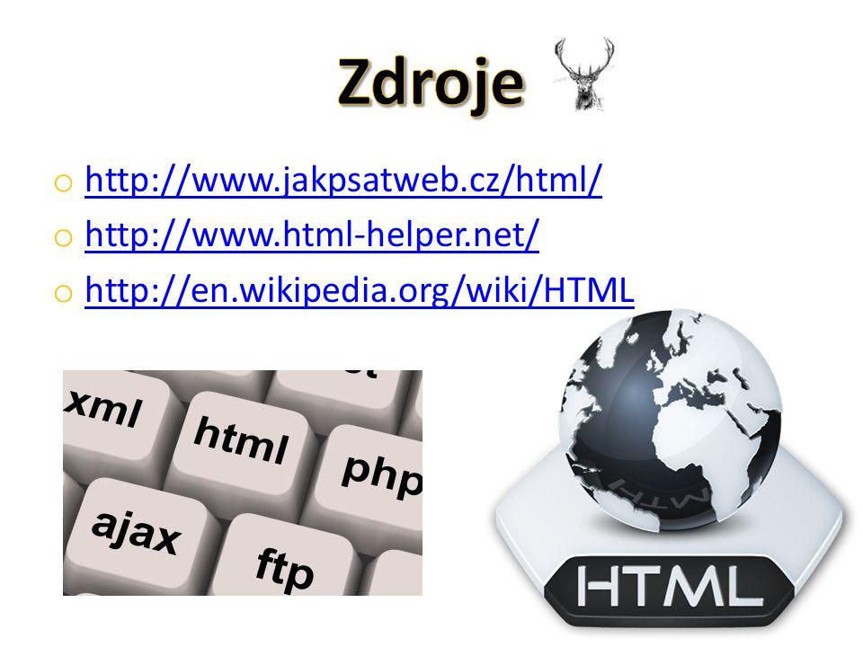o http://www.jakpsatweb.cz/html/ http://www.jakpsatweb.cz/html/ o http://www.html-helper.net/ http://www.html-helper.net/ o http://en.wikipedia.org/wiki/HTML http://en.wikipedia.org/wiki/HTML