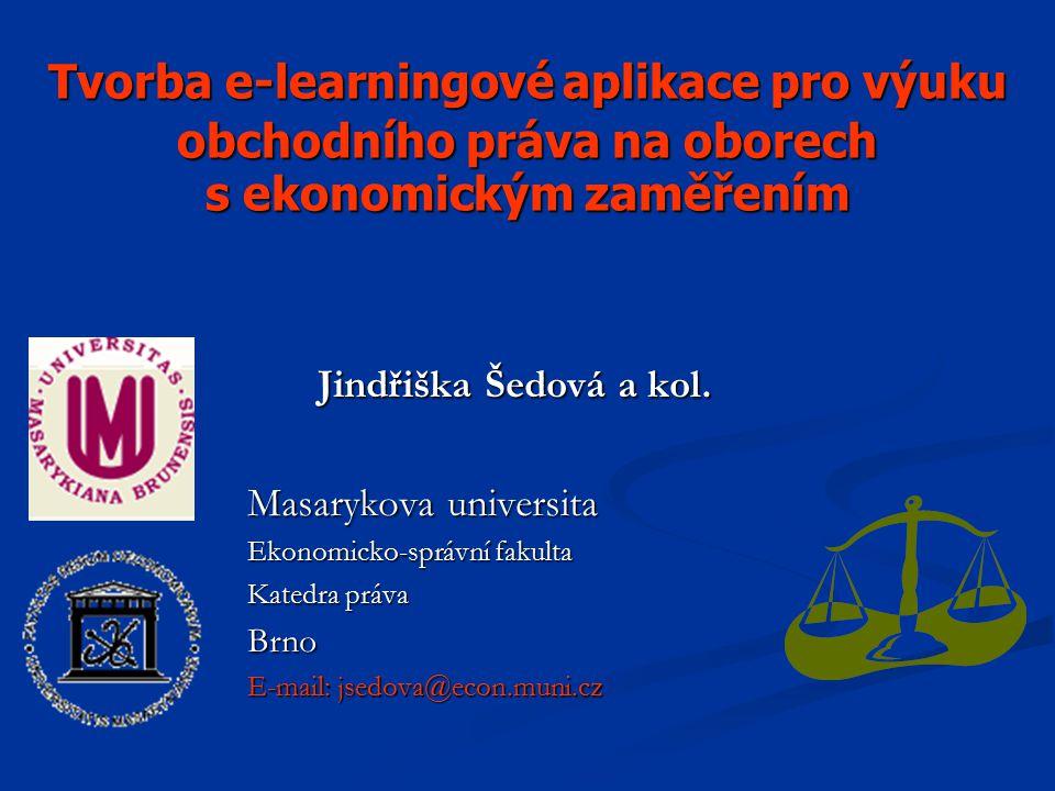 Tvorba e-learningové aplikace pro výuku obchodního práva na oborech s ekonomickým zaměřením Jindřiška Šedová a kol.