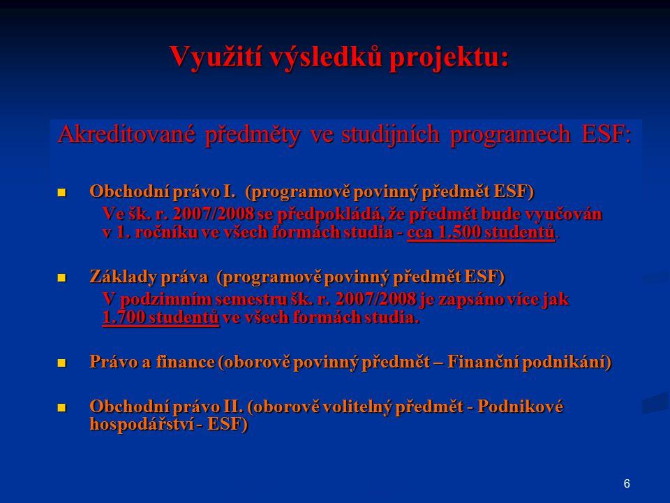6 Využití výsledků projektu: Využití výsledků projektu: Akreditované předměty ve studijních programech ESF: Obchodní právo I.