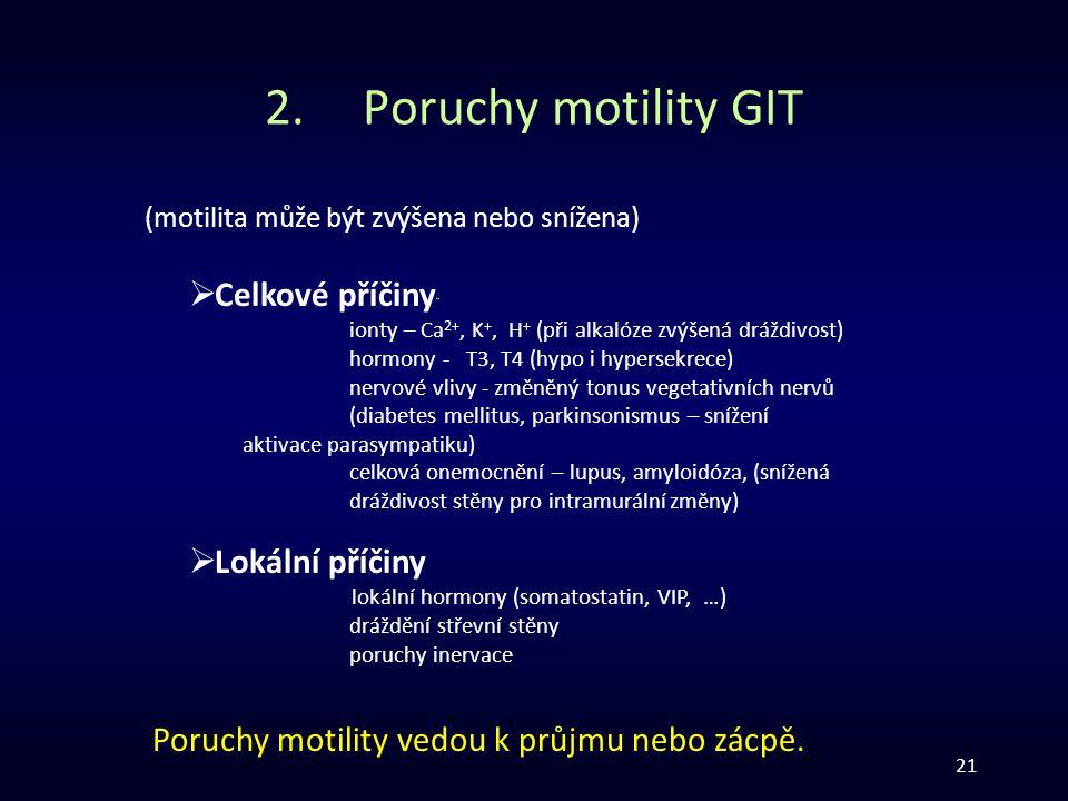 21 2.Poruchy motility GIT (motilita může být zvýšena nebo snížena)  Celkové příčiny ¨ ionty – Ca 2+, K +, H + (při alkalóze zvýšená dráždivost) hormo