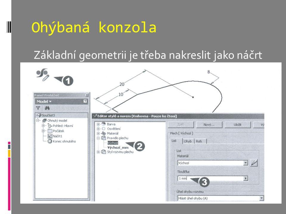 Ohýbaná konzola Základní geometrii je třeba nakreslit jako náčrt.